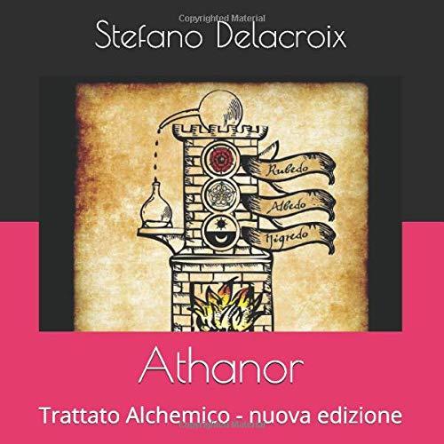 Stefano Delacroix Athanor: Trattato Alchemico