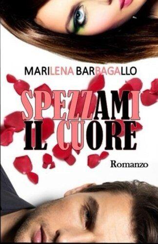 Marilena Barbagallo Spezzami il cuore