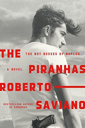 Roberto Saviano The Piranhas: The Boy Bosses