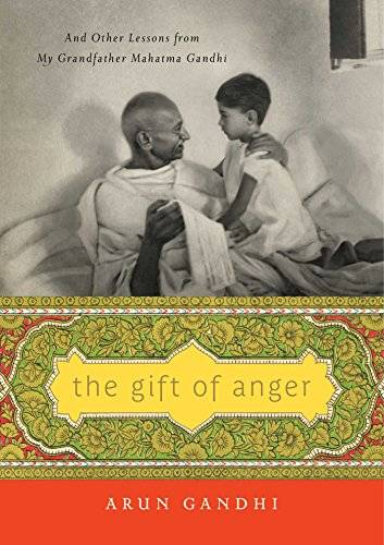 Arun Gandhi The Gift of Anger: And Other