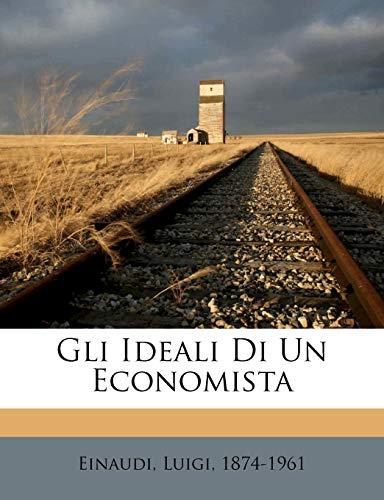 Luigi Einaudi Gli Ideali Di Un Economista