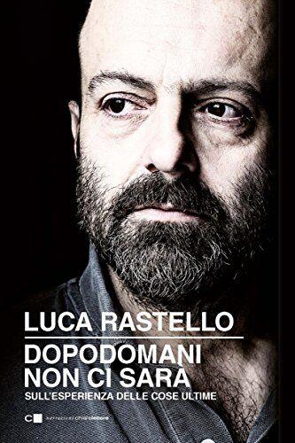Luca Rastello Dopodomani non ci sarà.
