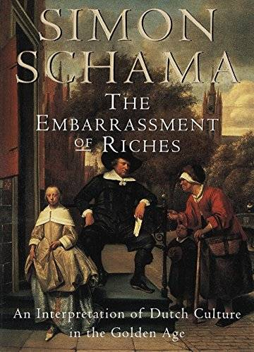 Simon Schama The Embarrassment of Riches: An