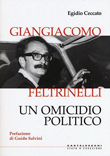 Egidio Ceccato Giangiacomo Feltrinelli. Un