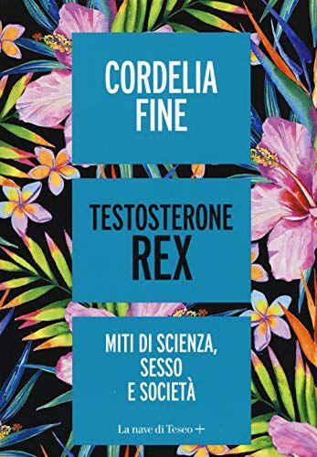 Cordelia Fine Testosterone Rex. Miti di sesso,