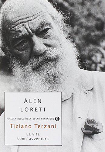 Àlen Loreti Tiziano Terzani: la vita come