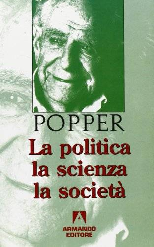 Karl R. Popper La politica, la scienza, la