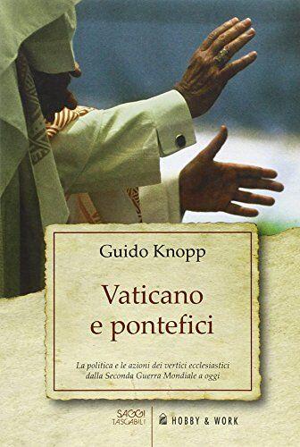 Guido Knopp Vaticano e pontefici. La politica