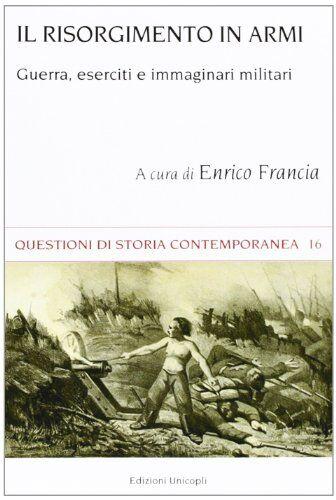 Il Risorgimento in armi. Guerra, eserciti e