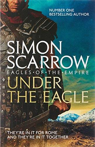 Simon Scarrow Under the Eagle (Eagles of the