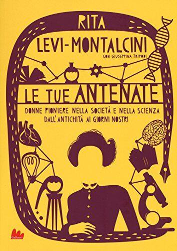 Rita Levi-Montalcini Le tue antenate. Donne