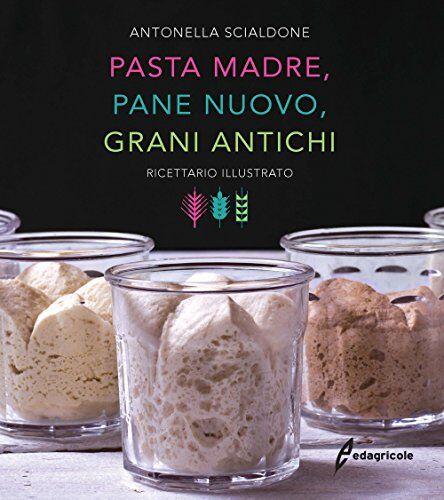 Antonella Scialdone Pasta madre, pane nuovo,