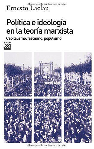 Ernesto Laclau Política e ideología en la