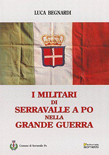 Luca Begnardi I militari di Serravalle a Po