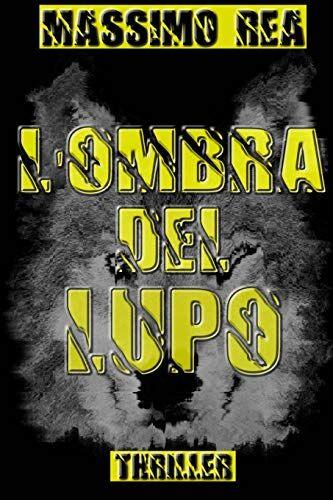 Massimo Rea L'ombra del lupo ISBN:9791220035873