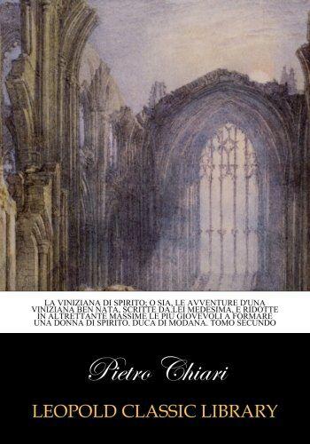 Pietro Chiari La viniziana di spirito; o sia,