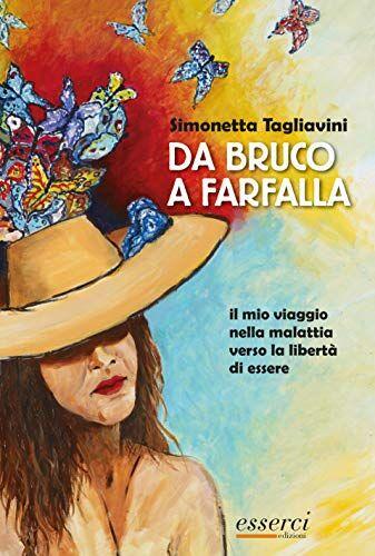 Simonetta Tagliavini Da bruco a farfalla. Il