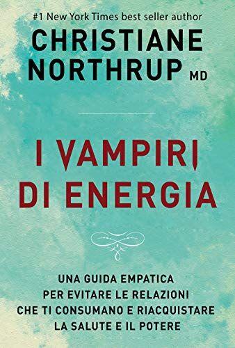 Christiane Northrup I vampiri di energia. Come