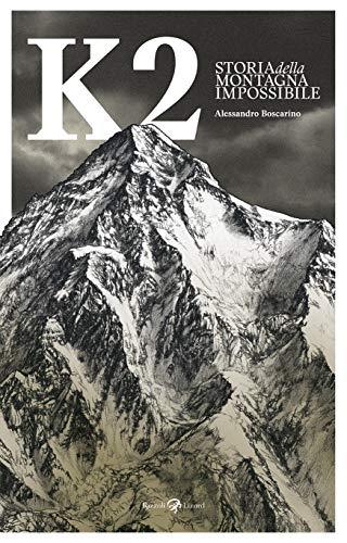 Alessandro Boscarino K2. Storia della montagna