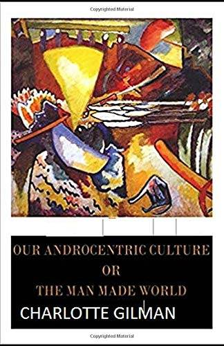 Charlotte Gilman Our Androcentric Culture Or