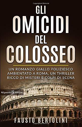 Fausto Bertolini Gli omicidi del Colosseo: Un