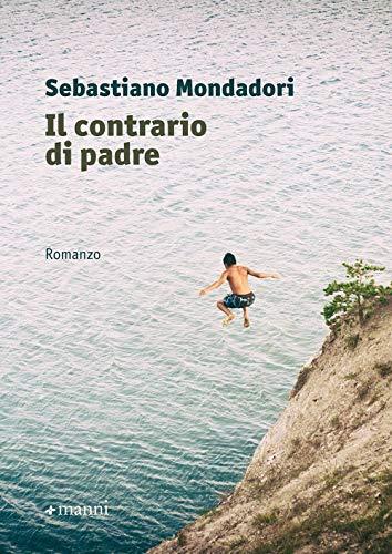 Sebastiano Mondadori Il contrario di padre