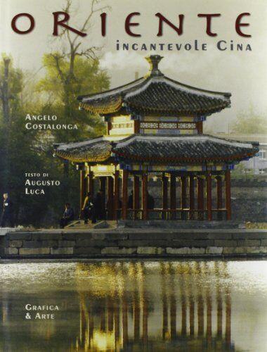 Angelo Costalonga Oriente. Incantevole Cina.