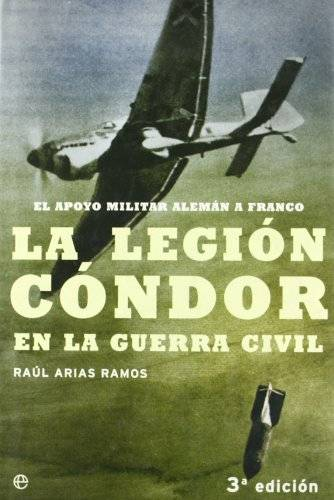 Ral Arias Ramos La legion Condor en la guerra