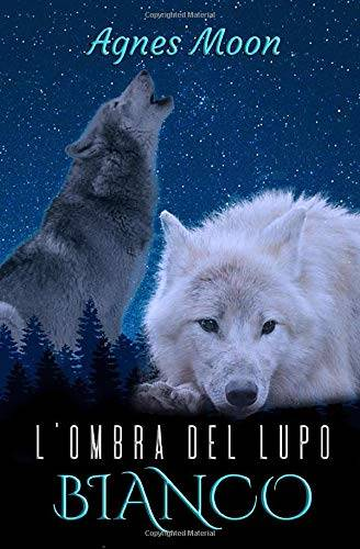Agnes Moon L'ombra del lupo bianco