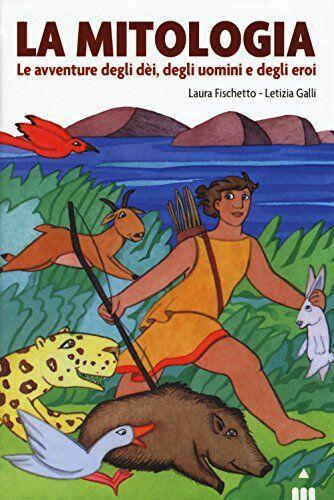 Laura Fischetto Mitologia. Le avventure degli