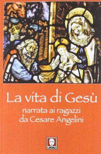 Cesare Angelini La vita di Gesù narrata ai