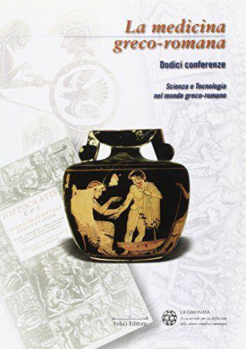 La medicina greco-romana. Scienze e tecnologia
