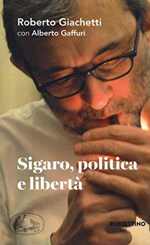 Roberto Giachetti Sigaro, politica e libertà