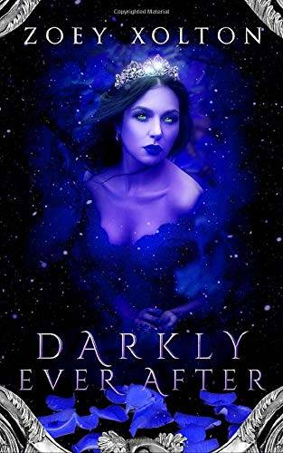 Zoey Xolton Darkly Ever After: A Dark Fantasy,