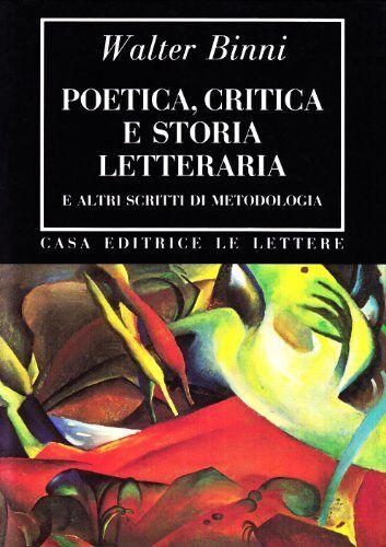 Walter Binni Poetica, critica e storia