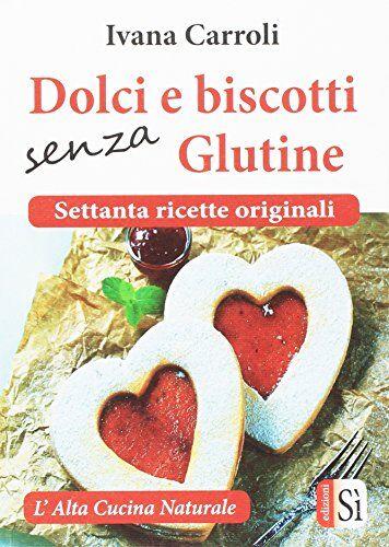 Ivana Carroli Dolci e biscotti senza glutine.