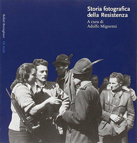 Storia fotografica della Resistenza. Ediz.