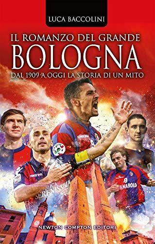 Luca Baccolini Il romanzo del grande Bologna.
