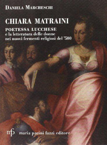 Daniela Marcheschi Chiara Matraini. Poetessa