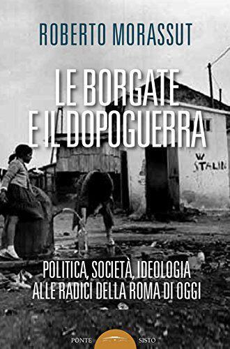 Roberto Morassut Le borgate e il dopoguerra.