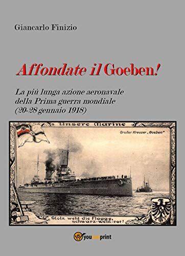 Giancarlo Finizio Affondate il Goeben! La più