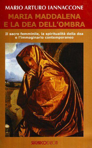 Mario Arturo Iannaccone Maria Maddalena e la
