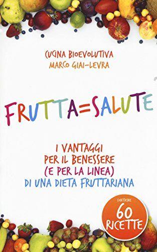 Marco Giai-Levra Frutta=salute. I vantaggi per