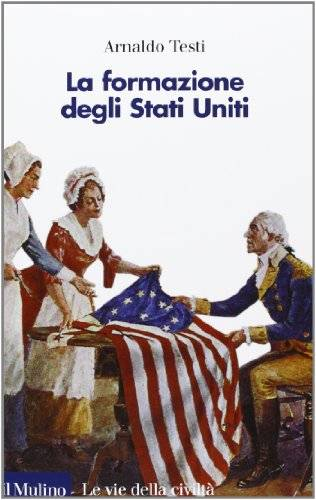 Arnaldo Testi La formazione degli Stati Uniti