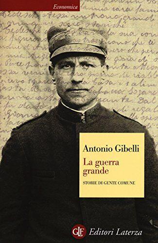 Antonio Gibelli La guerra grande. Storie di