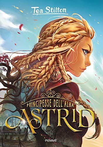 Tea Stilton Astrid. Principesse dell'Alba