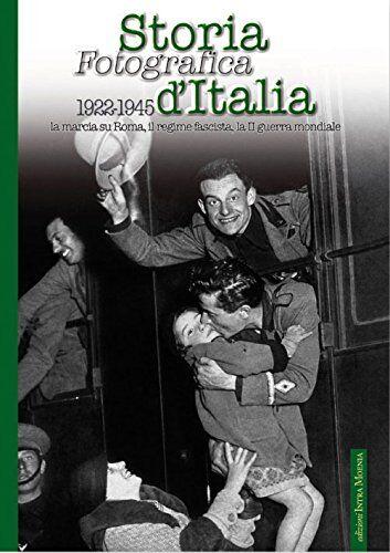 Storia fotografica d'Italia 1922-1945. Ediz.