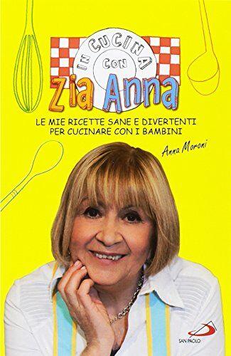 Anna Moroni In cucina con zia Anna. Le mie