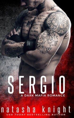 Natasha Knight Sergio: a Dark Mafia Romance