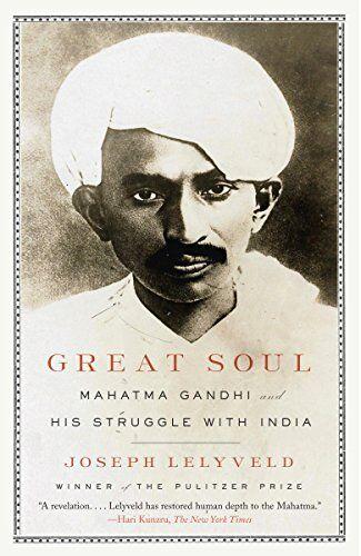Joseph Lelyveld Great Soul: Mahatma Gandhi and